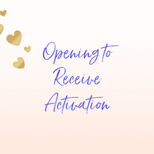 Opening to Receive Activation